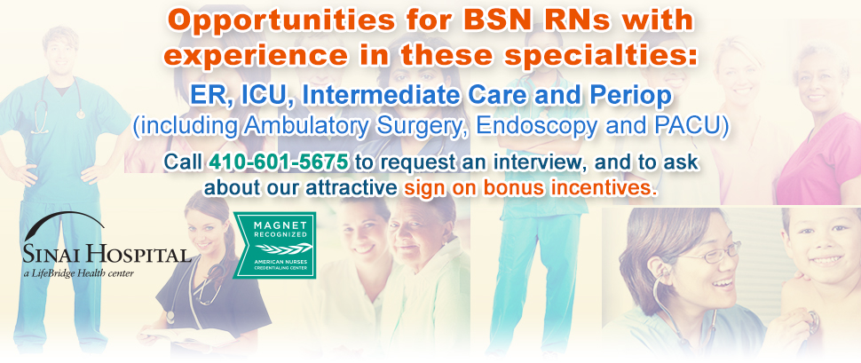 Opportunities for BSN RNs with experience in these specialties: ER, ICU, Intermediate Care and Periop (including Ambulatory Surgery, Endoscopy and PACU) Call 410-601-5675 to request an interview, and to ask about our attractive sign on bonus incentives.