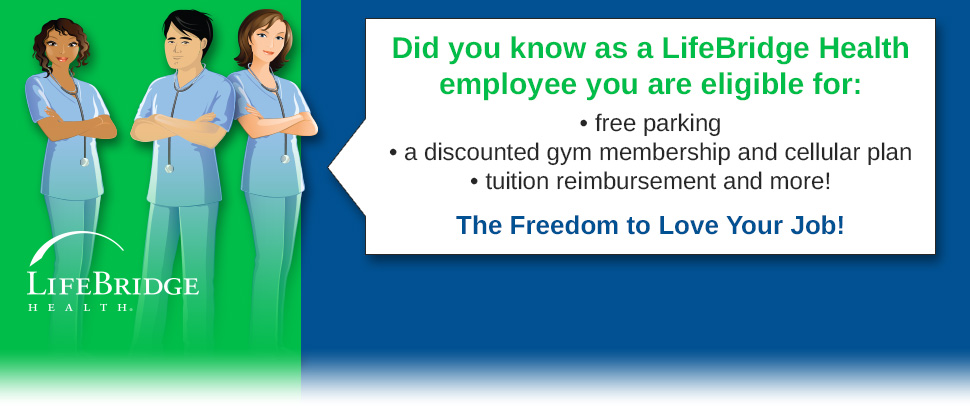 Did you know as a LifeBridge Health employee you are eligble for free parking, a discounted gym membership and cellular plan, tuition reimbursement and more!