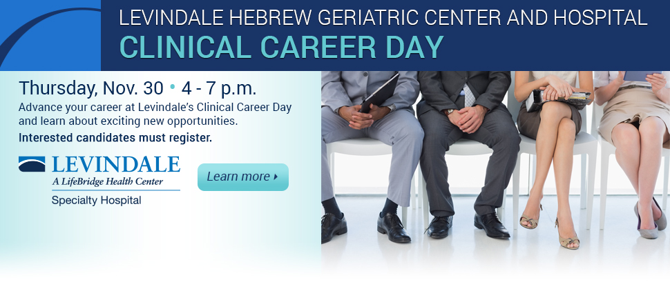 Levindale Clinical Career DAy on Nov. 30 from 4 to 7 p.m. Click here to learn more.