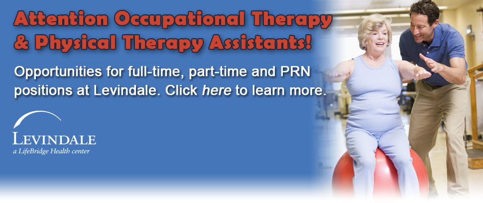 Attention Occupational Therapy and Physical Therapy Assistants! Opportunities for full-time, part-time and PRN positions at Levindale.