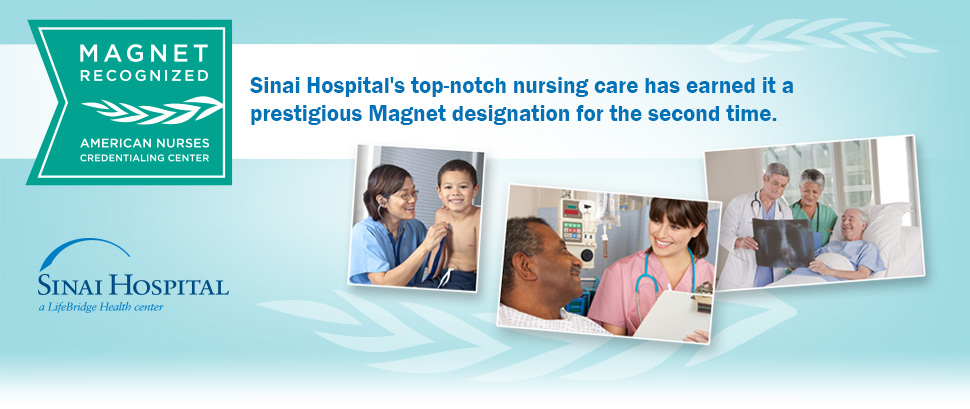 Sinai Hospital's top-notch nursing care has earned it a prestigious Magnet designation for the second time.
