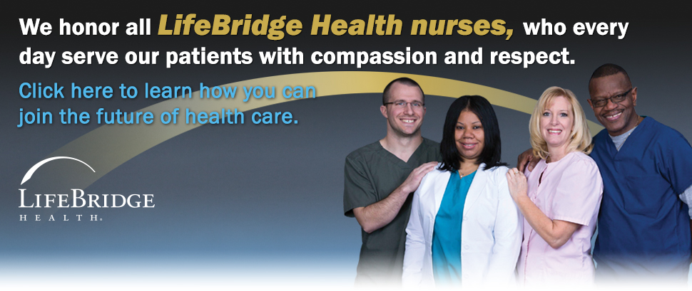 We honor all LifeBridge Health nurses, who every day serve our patients with compassion and respect. Click here to learn how you can join the future of health care.