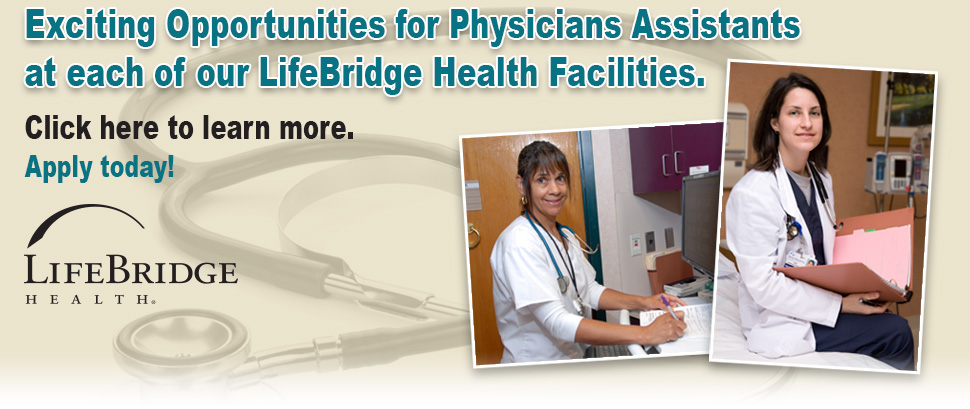 Exciting Opportunities for Physicians Assistants at each of our LifeBridge Health Facilities. Click here to learn more. Apply today!