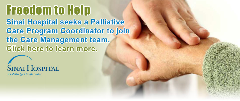 Sinai Hospital seeks a Palliative Care Program Coordinator to join the Care Management team. Click here to learn more.