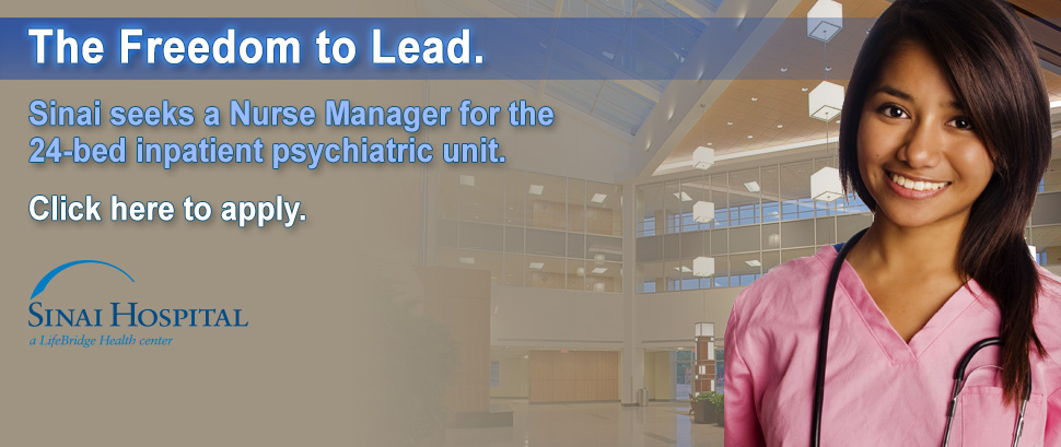 Freedom to Lead. Sinai seeks a Nurse Manager for the 24-bed inpatient psychiatric unit. Click here to apply.
