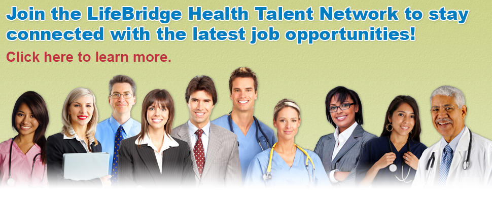 Join the LifeBridge Health Talent Network to stay connected with the latest job opportunities and to enhance the application process. Click here to learn more.