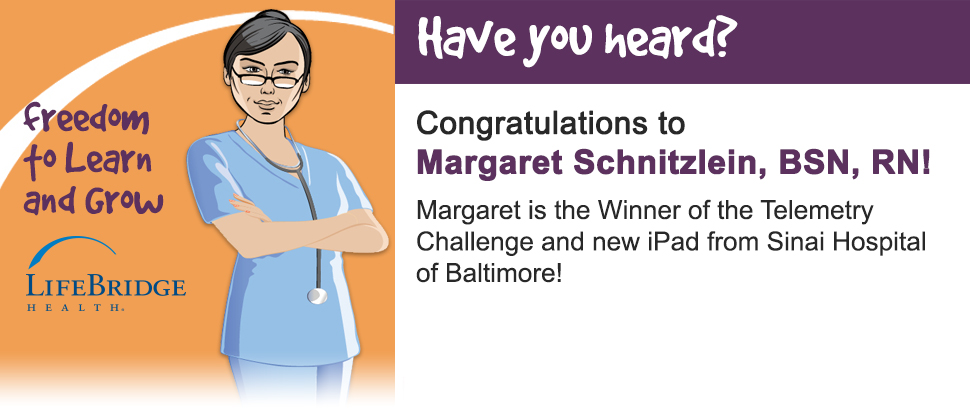 Have you heard? Congratulations to Margaret Schnitzlein, BSN, RN! Margaret is the Winner of the Telemetry Challenge and new iPad from Sinai Hospital of Baltimore