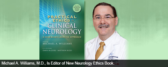 Michael A. Williams, M.D., Is Editor of New Neurology Ethics Book